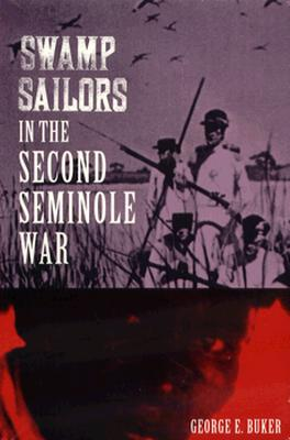 Swamp Sailors in the Second Seminole War By Buker, George E.